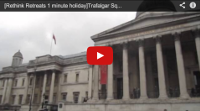 Video : 1 minute holiday : Trafalgar Square, London